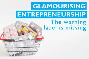 Glamourising entrepreneurship: The warning label is missing