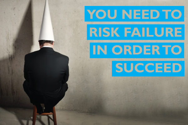 You need to risk failure in order to succeed