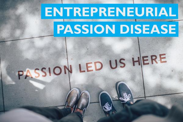 Entrepreneurial Passion Disease