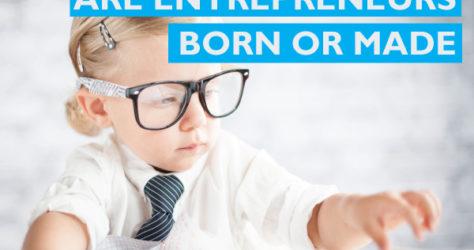 Are entrepreneurs born or made?