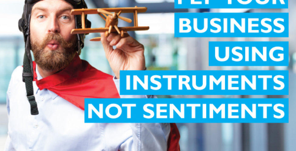 Fly your business using instruments not sentiments