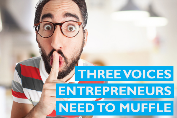 Three voices entrepreneurs need to muffle