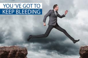 You've got to keep bleeding