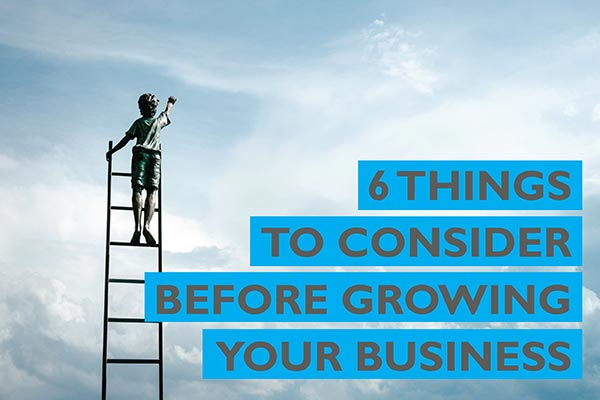 Six things to consider before growing your business