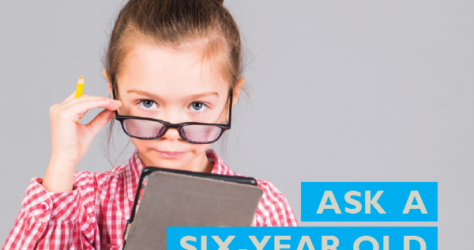 Ask a six year old