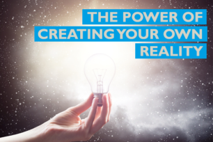 The power of creating your own reality